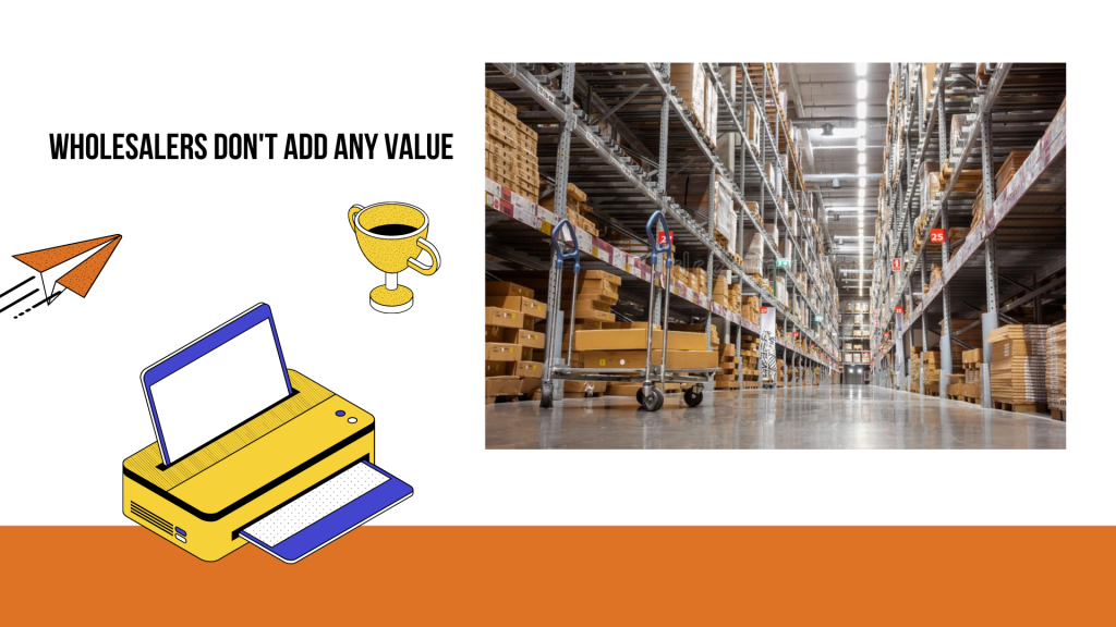 Wholesalers don't add any value to you, therefore they are the type to avoid