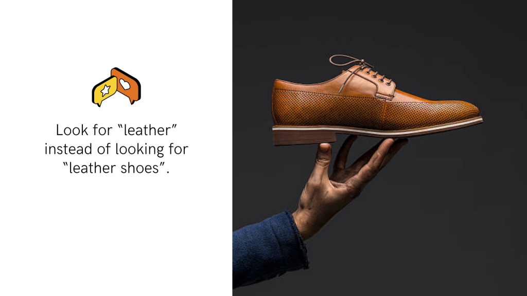 """To sum up, look for """"leather"""" instead of looking for """"leather shoes""""."""