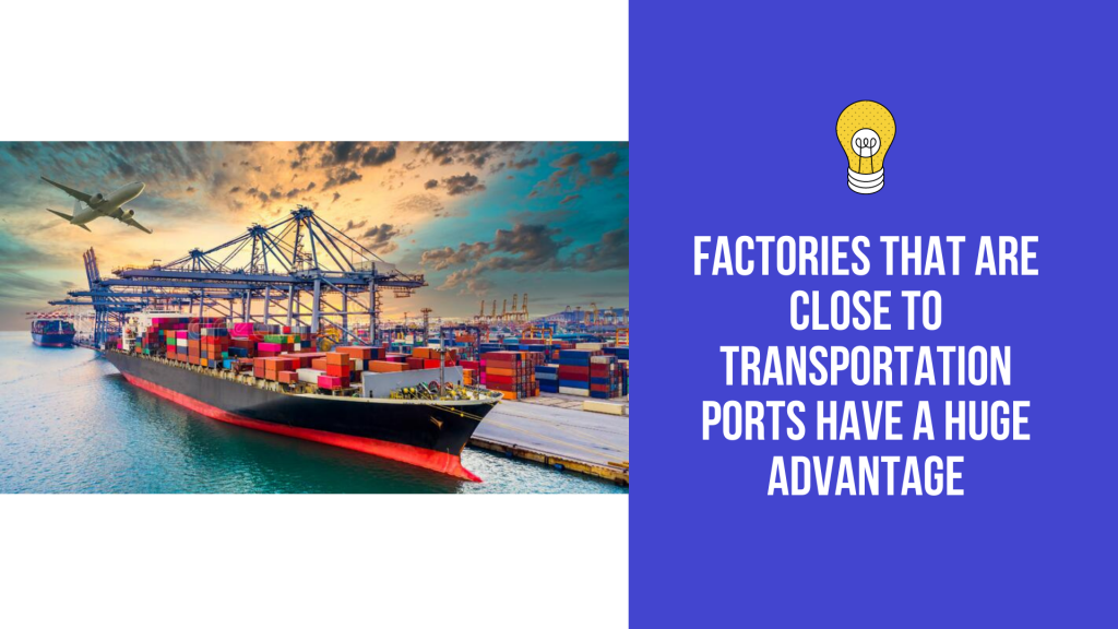 Being located close to the port gives the factory a big benefit of low transportation costs
